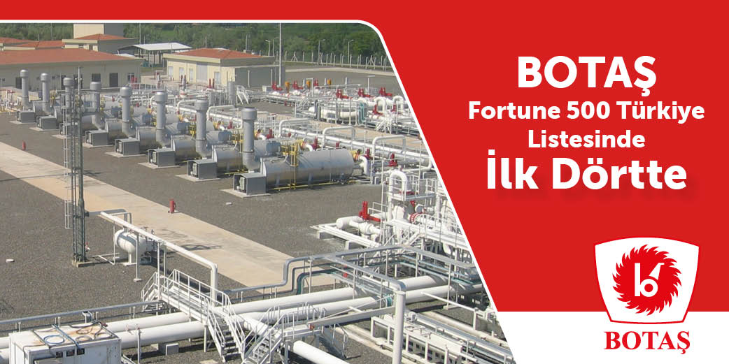 BOTAŞ is in the First Four in the Fortune 500 of Turkey